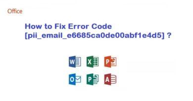 How to Fix Error Code [pii_email_e6685ca0de00abf1e4d5]