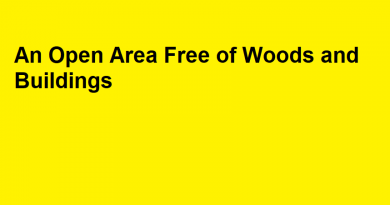 An Open Area Free of Woods and Buildings