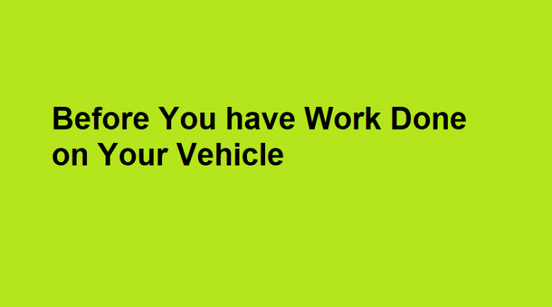 Before You have Work Done on Your Vehicle