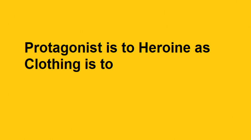 Protagonist is to Heroine as Clothing is to