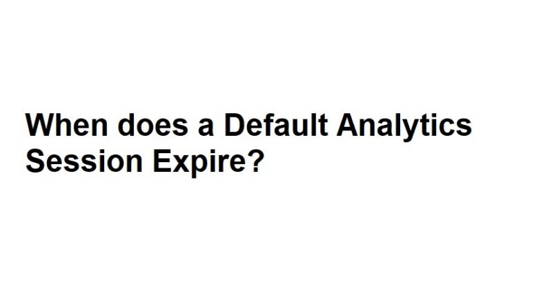 When does a Default Analytics Session Expire?