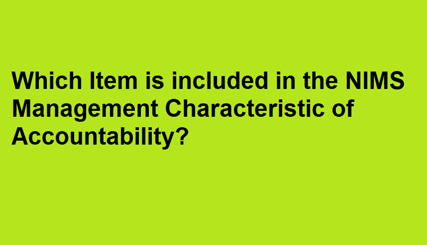 Which item is included in the NIMS Management Characteristic of Accountability